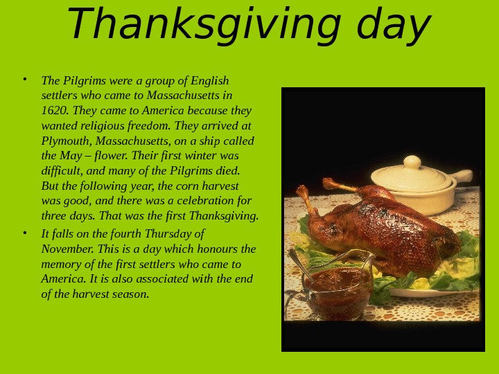 Thanksgiving day • The Pilgrims were a group of English settlers who came to
