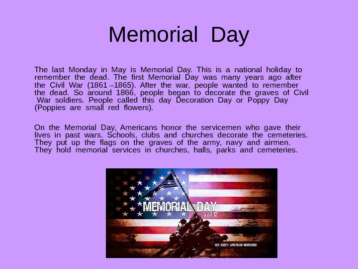 Memorial Day  The last Monday in May is Memorial Day.  This is a national