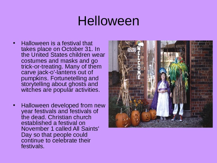 Helloween • Halloween is a festival that takes place on October 31. In the United States