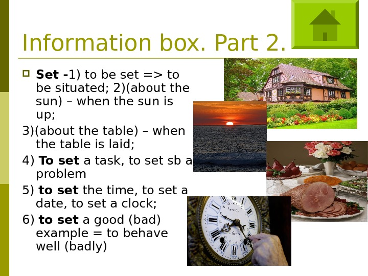 Information box. Part 2.  Set - 1) to be set = to be situated; 2)(about