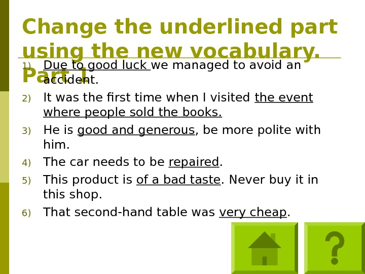 Change the underlined part using the new vocabulary.  Part 11) Due to good luck we