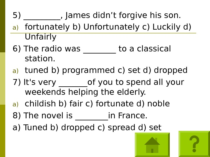 5) _____, James didn't forgive his son. a) fortunately b) Unfortunately c) Luckily d) Unfairly 6)