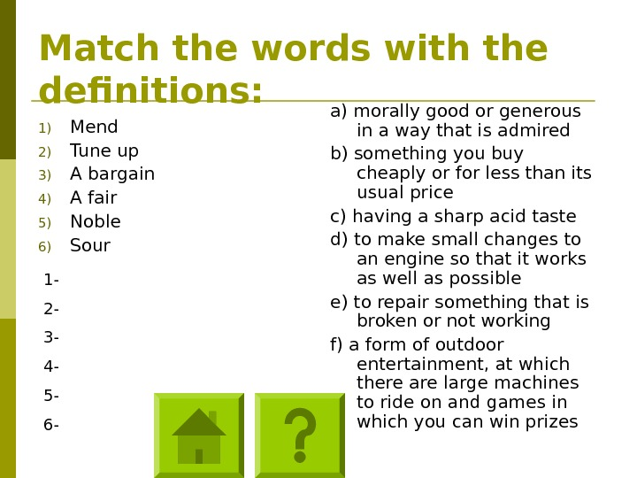Match the words with the definitions: 1) Mend 2) Tune up 3) A bargain 4) A