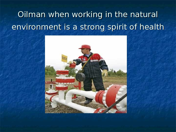 Oilman when working in the natural environment is a strong spirit of health