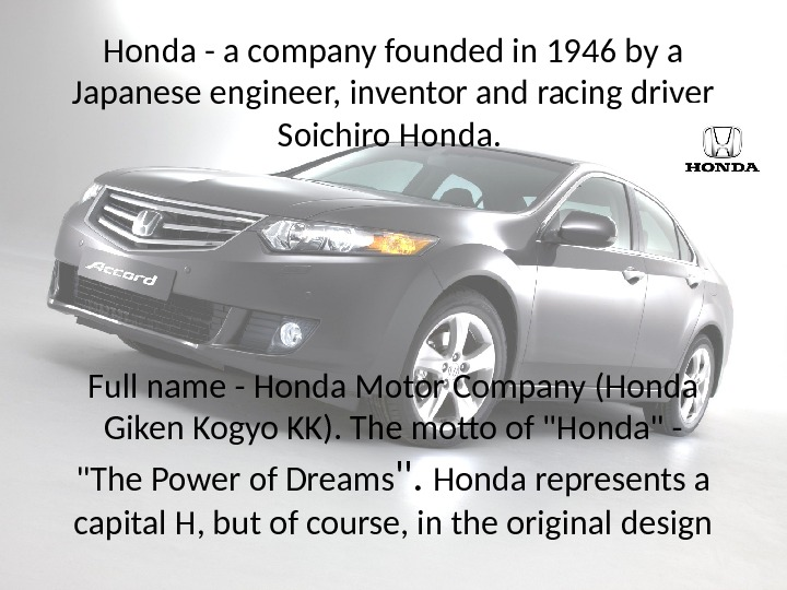 Honda - a company founded in 1946 by a Japanese engineer, inventor and racing driver Soichiro