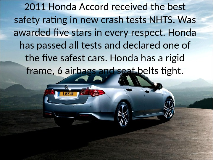 2011 Honda Accord received the best safety rating in new crash tests NHTS. Was awarded five