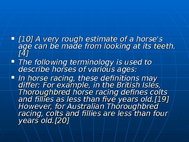 [10] A very rough estimate of a horse's age can be made from looking