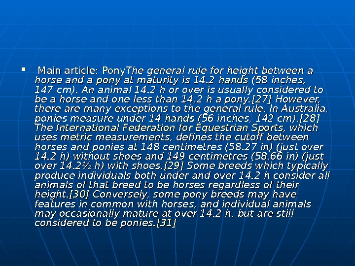 Main article:  Pony The general rule for height between a horse and a