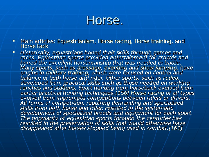 Horse. .  Main articles:  Equestrianism , ,  Horse  racing ,