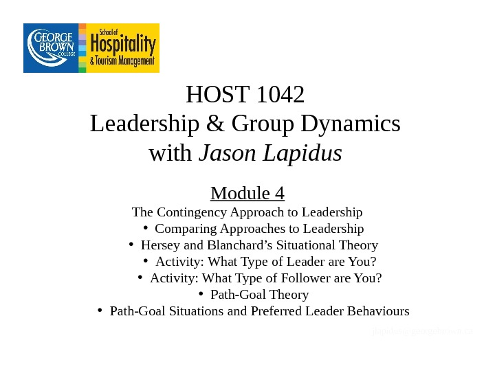 HOST 1042 Leadership & Group Dynamics with Jason Lapidus Module 4 The Contingency Approach to Leadership