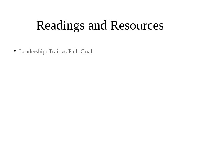 Readings and Resources • Leadership: Trait vs Path-Goal