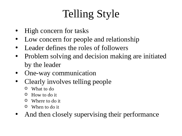 Telling Style • High concern for tasks  • Low concern for people and relationship •