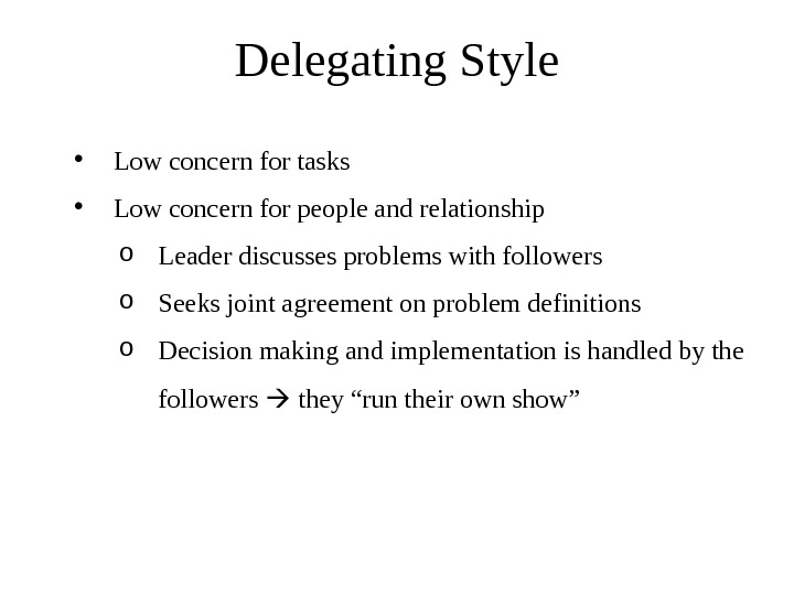 Delegating Style • Low concern for tasks  • Low concern for people and relationship o
