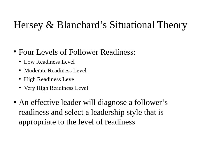 • Four Levels of Follower Readiness:  • Low Readiness Level • Moderate Readiness Level