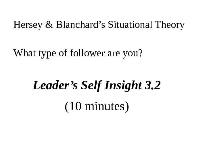 What type of follower are you? Leader's Self Insight 3. 2 (10 minutes)Hersey & Blanchard's Situational
