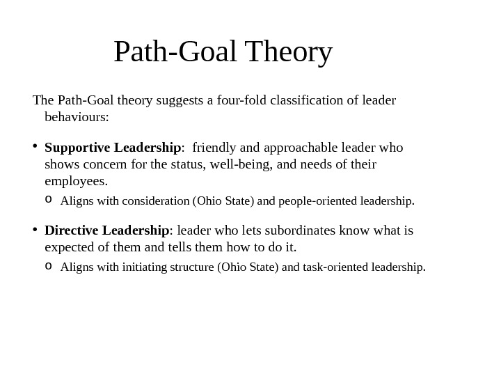 The Path-Goal theory suggests a four-fold classification of leader behaviours:  • Supportive Leadership :