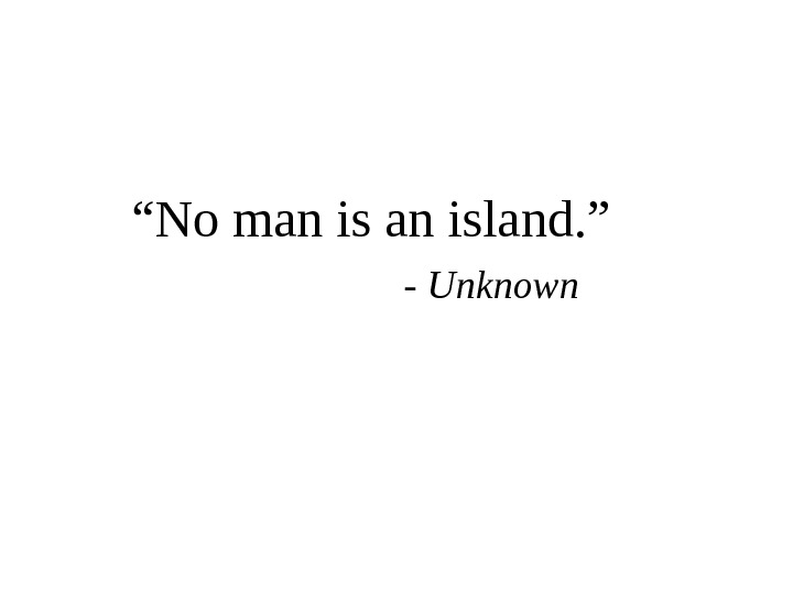 """ No man island. ""   - Unknown"