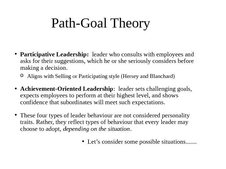 • Participative Leadership:  leader who consults with employees and asks for their suggestions, which