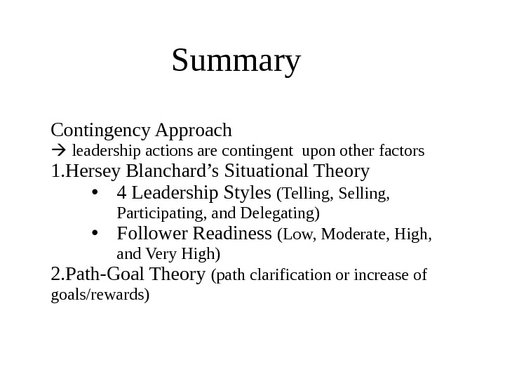 Summary Contingency Approach leadership actions are contingent upon other factors 1. Hersey Blanchard's Situational Theory •