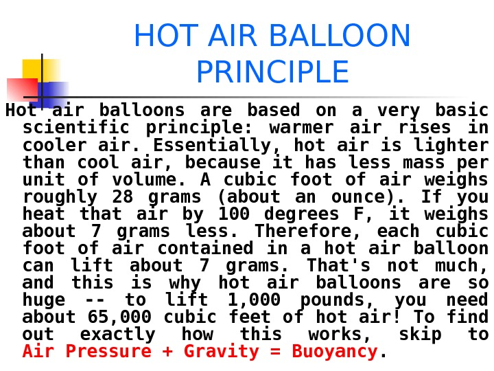 HOT AIR BALLOON PRINCIPLE Hot air balloons are based on a very basic scientific principle: