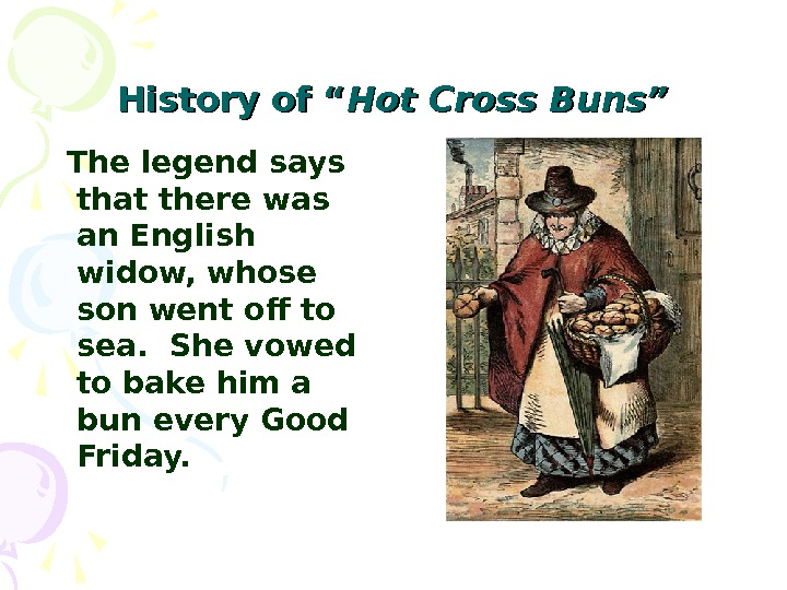 "History of "" Hot Cross Buns""  The legend says that there was an English widow,"