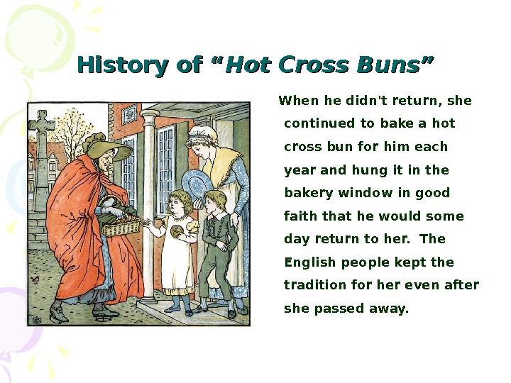 "History of "" Hot Cross Buns"" When he didn't return ,  she continued to bake"