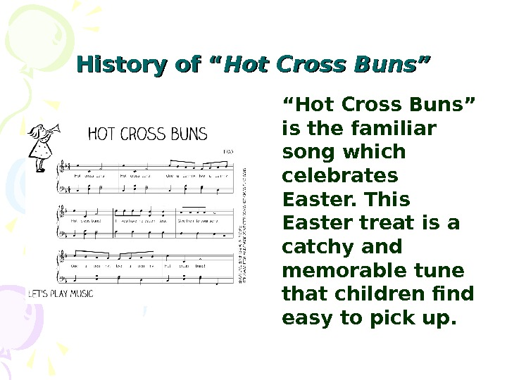 "History of "" Hot Cross Buns"" is the familiar song which celebrates Easter. This Easter treat"
