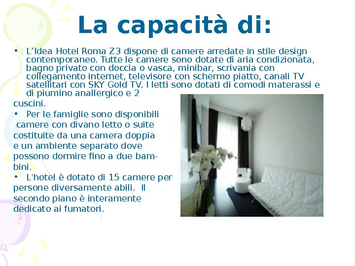 • L'Idea Hotel Roma Z 3 dispone di camere arredate in stile design contemporaneo.