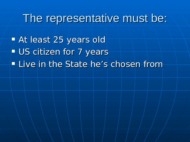 The representative must be:  At least 25 years old US citizen for 7