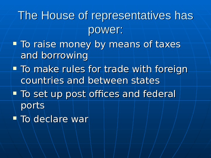 The House of representatives has power:  To raise money by means of taxes