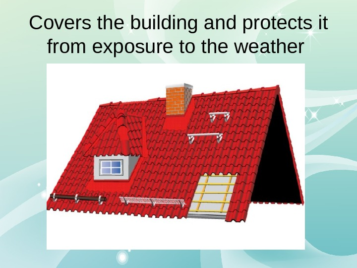 Covers the building and protects it from exposure to the weather