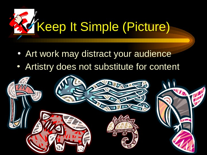 Keep It Simple (Picture) • Art work may distract your audience • Artistry does not