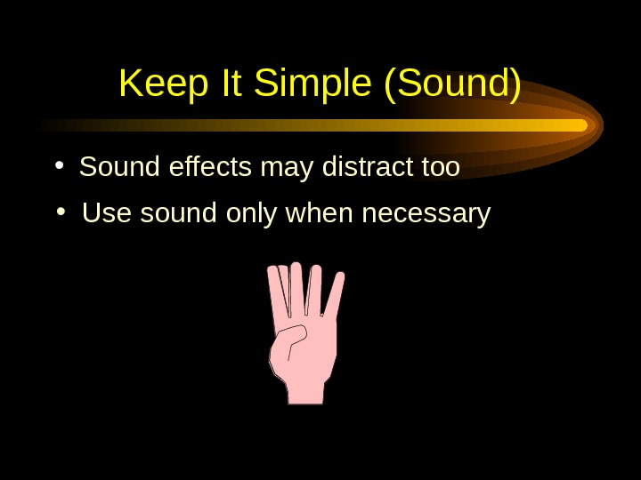 Keep It Simple (Sound) • Sound effects may distract too • Use sound only when