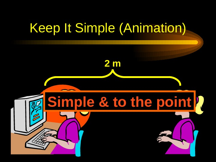Keep It Simple (Animation) 2 m Simple & to the point