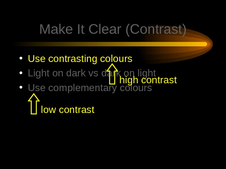 Make It Clear (Contrast) • Use contrasting colours • Light on dark vs dark on