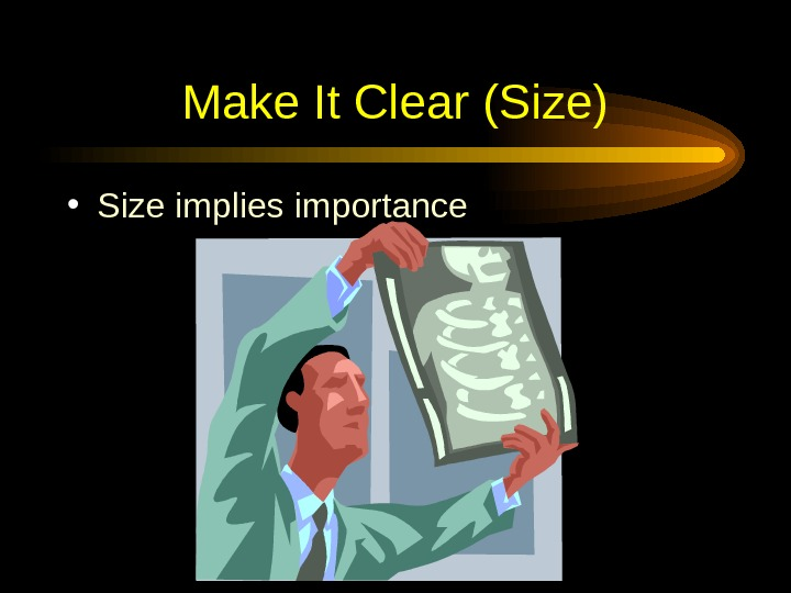 Make It Clear (Size) • Size implies importance