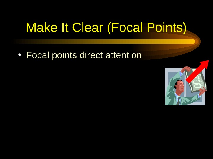Make It Clear (Focal Points) • Focal points direct attention