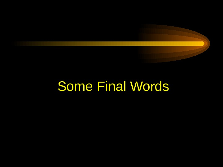 Some Final Words
