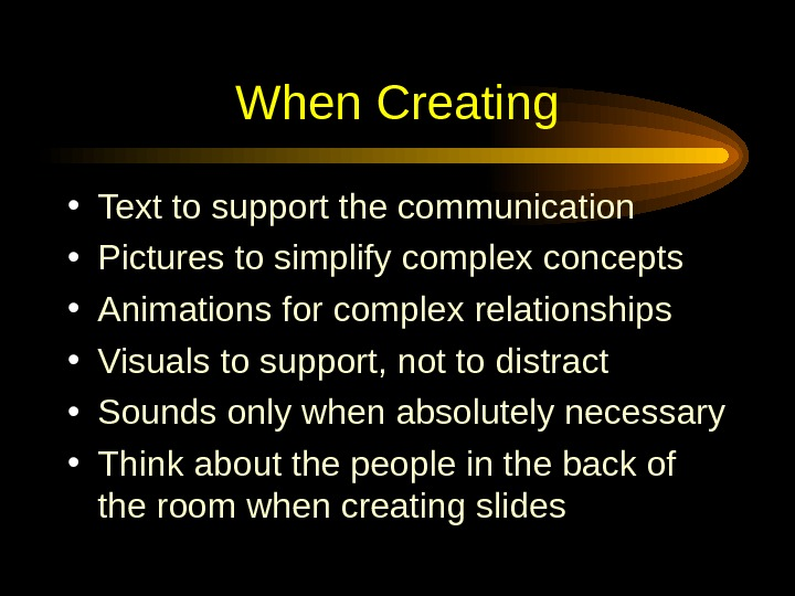 When Creating • Text to support the communication • Pictures to simplify complex concepts •