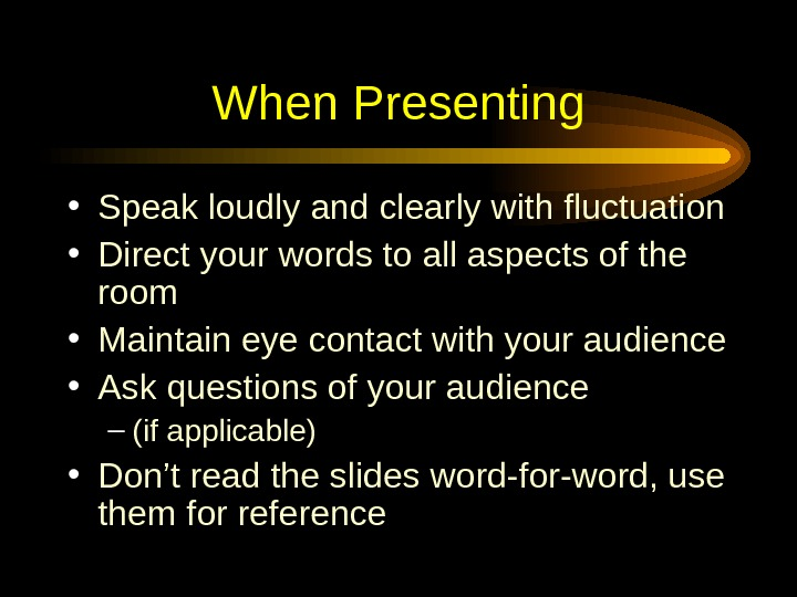 When Presenting • Speak loudly and clearly with fluctuation • Direct your words to all