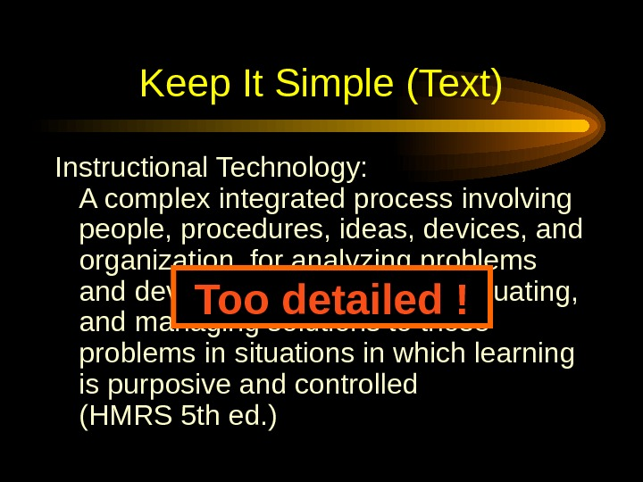 Keep It Simple (Text) Instructional Technology: A complex integrated process involving people, procedures, ideas, devices,