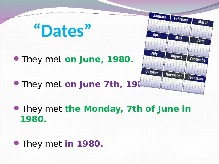 """ Dates"" They met on June, 1980.  They met on June 7 th, 1980."