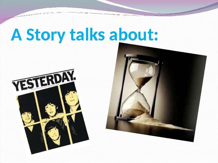 A Story talks about: