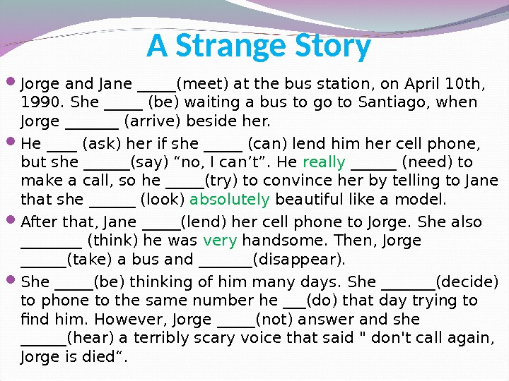 A Strange Story Jorge and Jane _____(meet) at the bus station, on April 10 th,