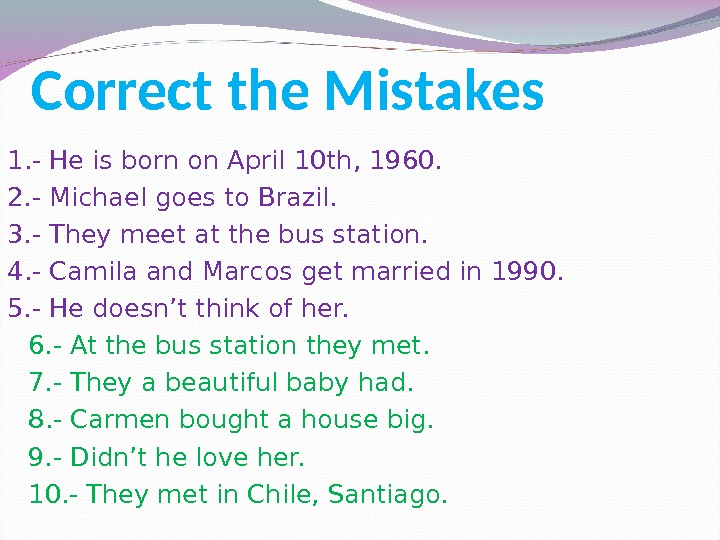 Correct the Mistakes 1. - He is born on April 10 th, 1960. 2. - Michael
