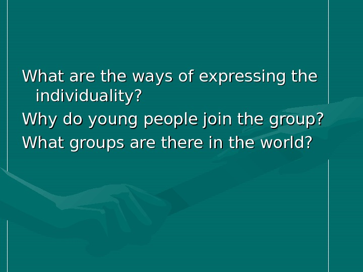 What are the ways of expressing the individuality? Why do young people join the group?