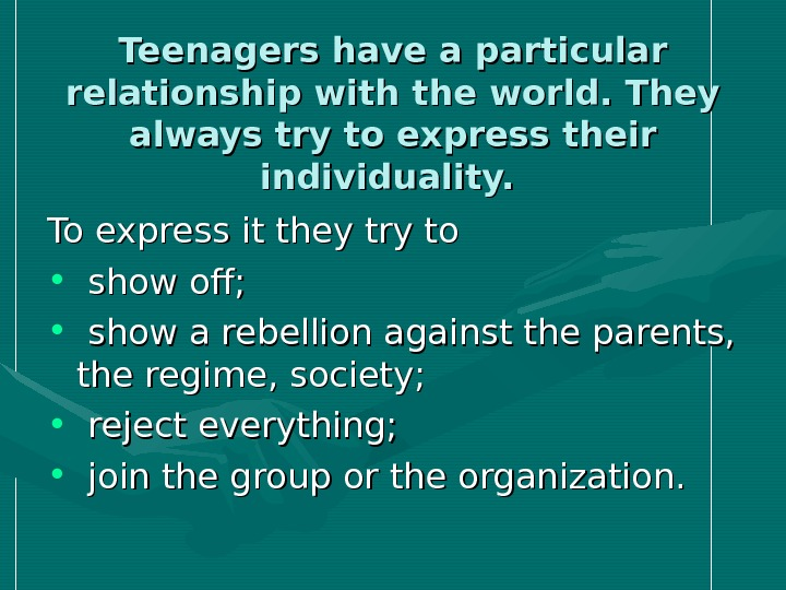 Teenagers have a particular relationship with the world. They always try to express their individuality.