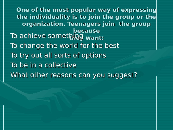 One of the most popular way of expressing the individuality is to join the group or