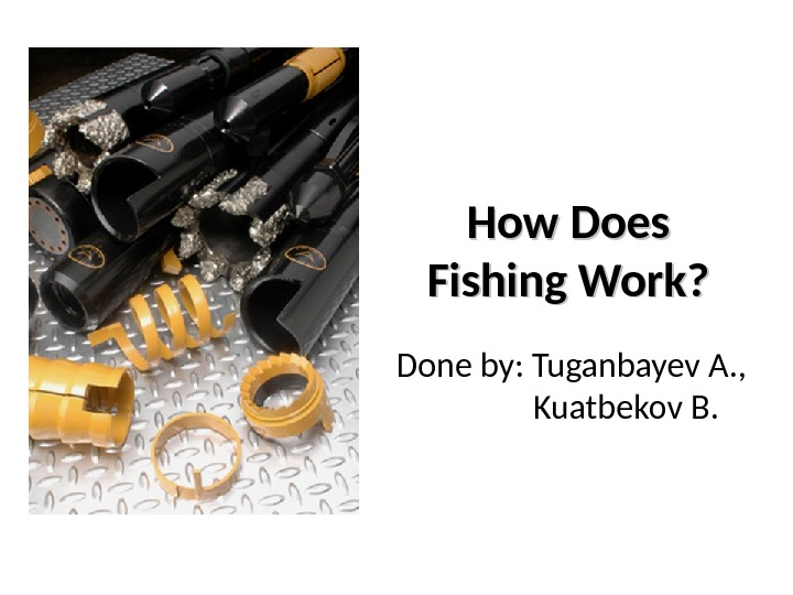 How Does Fishing Work? Done by: Tuganbayev A. ,  Kuatbekov B.
