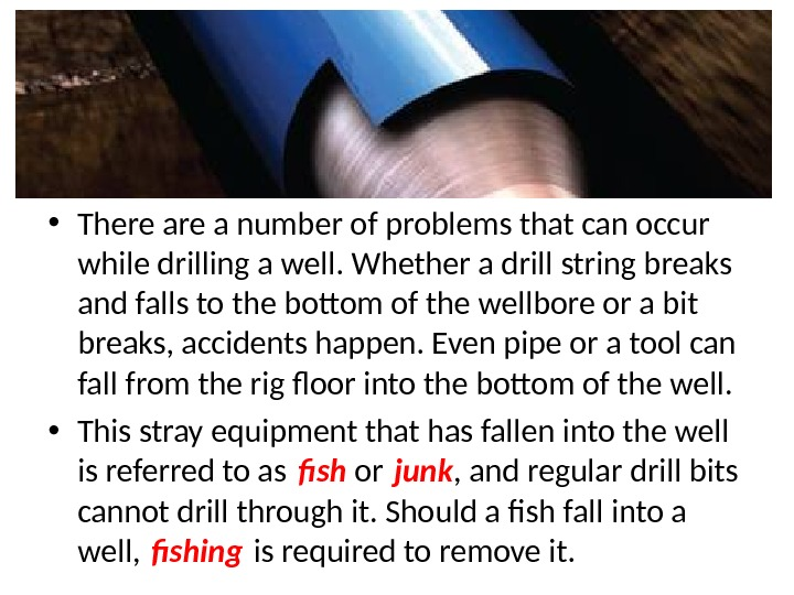 • There a number of problems that can occur while drilling a well. Whether a